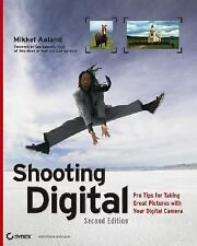Shooting Digital : Pro Tips for Taking Great Pictures with Your Digital Camera b