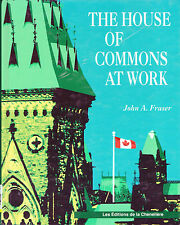 THE HOUSE OF COMMONS AT WORK – Canadian Parliament  John Fraser  1993 Hcvr 1st