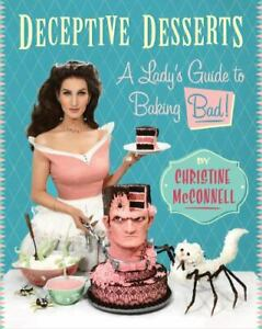 Deceptive Desserts : A Lady's Guide to Baking Bad!, Hardcover by McConnell, C...