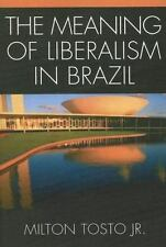 The Meaning of Liberalism in Brazil by Milton Tosto (2005, Paperback)