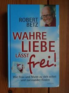 Robert Betz: Wahre Liebe lässt frei!