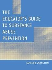 The Educator's Guide To Substance Abuse Prevention
