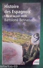 HISTOIRE DES ESPAGNOLS T1 DU VIE AU XVIIE SIECLE BARTOLOME BENNASSAR ESPAGNE