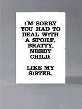 I'm sorry you had to deal with a spoilt, bratty, needy child. Like my sister