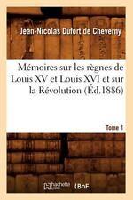 Memoires Sur Les Regnes de Louis XV Et Louis XVI Et Sur La Revolution. Tome 1 (E