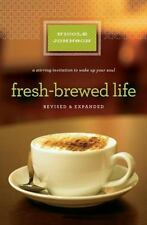 Fresh-Brewed Life: A Stirring Invitation to Wake Up Your Soul, Revised & Updated