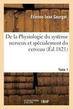 De la Physiologie du Systeme Nerveux et Specialement du Cerveau Tome 1 by...