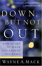 Down, but Not Out : How to Get up When Life Knocks You Down by Wayne A. Mack...