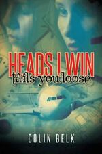 Heads I Win Tails You Loose by Colin Belk (2014, Hardcover)