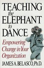 Teaching The Elephant To Dance: Empowering Change in Your Organization, James A.