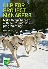 Nlp for Project Managers: Make Things Happen with Neuro-Linguistic Programming (