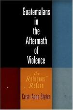 Guatemalans in the Aftermath of Violence: The Refugees' Return (The Ethnography