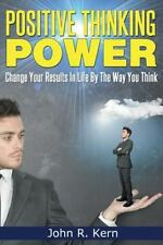 Positive Thinking Power : Change Your Results in Life by the Way You Think by...