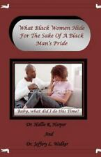 What Black Women Hide for the Sake of a Black Man's Pride by Hallie R. Harper...