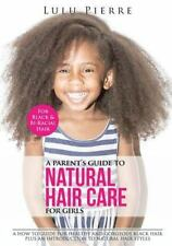 Parent's Guide to Natural Hair Care for Girls : A How to Guide for Healthy an...
