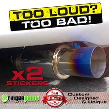 TOO LOUD TOO BAD decal sticker vinyl funny bumper jdm vtec exhaust sound woofer