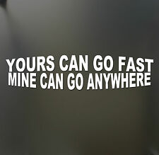 yours can go fast mine can go anywhere sticker Funny JDM 4X4 FWD truck window