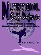 Nutritional Self-Defense: Better Health in a Polluted, Over-Processed, and Stres