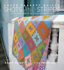 KAFFE FASSETT QUILTS - SHOTS AND STRIPES - A+ HARDBOUND QUILT BOOK