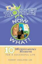 I'm Home, Now What?: 10 Missionary Habits for a Successful Life