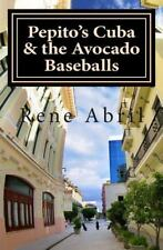 Pepito's Cuba and the Avocado Baseballs by Rene' Abril (2013, Paperback)