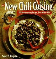 The New Chili Cuisine: 100 Mouthwatering Recipes, from Mild to Wild - LikeNew -