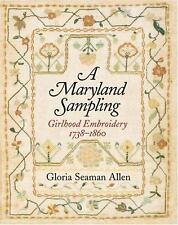 A Maryland Sampling : Girlhood Embroidery, 1738-1860 by Gloria Seaman Allen...