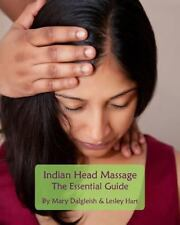 Indian Head Massage - the Essential Guide: By Dalgleish, Mary Hart, Lesley