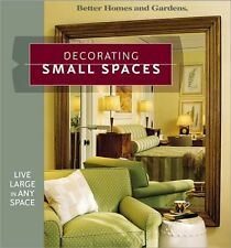 Decorating Small Spaces: Live Large in Any Space (Better Homes & Gardens) by Bet