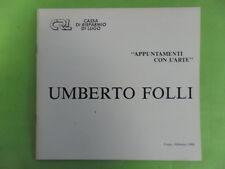 UMBERTO FOLLI APPUNTAMENTI CON L'ARTE OPERE ANNI '50-'80 LUGO - CASSA DI RISP.