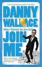 Join Me: The True Story of a Man Who Started a Cult by Accident, Wallace, Danny,
