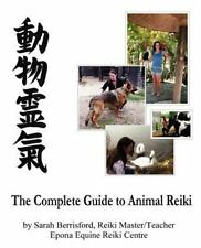 The Complete Guide to Animal Reiki : Animal Healing Using Reiki for Animals,...
