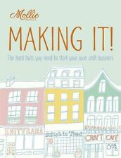 Mollie Makes: Making It!: The hard facts you need to start your own business...