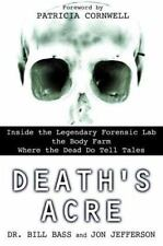 Death's Acre : Inside the Legendary Forensics Lab - The Body Farm - Where the...