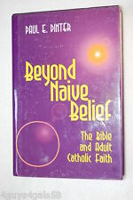 Beyond Naive Belief : The Bible and Adult Catholic Faith by Paul E. Dinter (1...