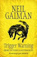 Trigger Warning: Short Fictions and Disturbances, Gaiman, Neil, New, Book