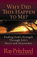Why Did This Happen to Me?: Finding God's Strength Through Life's Hurts and Hear