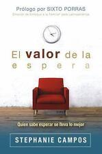 El Valor de la Espera : Quien Sabe Esperar Se Lleva lo Mejor by Stephanie...
