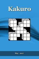 Kakuro 2017: Kakruo : May 2017 by A. Puzzler (2017, Paperback)