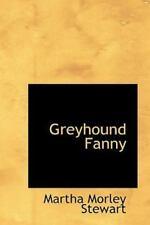 Greyhound Fanny: By Martha Morley Stewart
