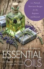 Essential Oils for Beauty, Wellness, and the Home: 100 Natural, Non-Toxic Recipe