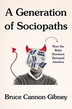 A Generation of Sociopaths : How the Baby Boomers Betrayed America by Bruce...