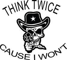 Think Twice Cause I won't car window vinyl decal