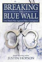 Breaking the Blue Wall : One Man's War Against Police Corruption, Paperback b...