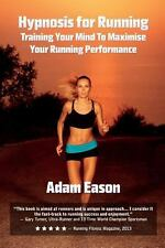 Hypnosis for Running : Training Your Mind to Maximise Your Running Performanc...