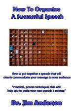 How to Organize a Successful Speech : How to Put Together a Speech That Will...