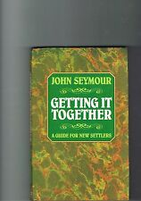 John Seymour - Getting It Together - A Guide for New Settlers