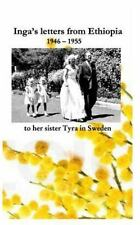 Inga's Letters from Ethiopia 1946 - 1955 to Her Sister Tyra in Sweden by Pia...