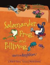 Salamander, Frog, and Polliwog: What Is an Amphibian? [Animal Groups Are Categor