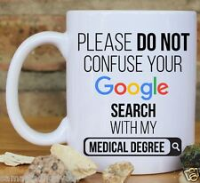 Do not confuse Google search with my Medical Degree coffee mug Home Decor EDH